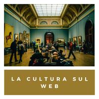 LA CULTURA SUL WEB
